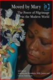Moved by Mary : The Power of Pilgrimage in the Modern World, Anna-Karina Hermkens, Willy Jansen, Catrien Notermans, 0754667898