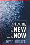 Preaching the New and the Now, Buttrick, David, 0664257895