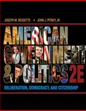American Government and Politics : Deliberation, Democracy and Citizenship, Bessette, Joseph M. and Pitney, John J., 1133587895