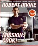 Mission: Cook!, Robert Irvine and Brian O'Reilly, 0061237892