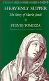 Heavenly Supper : The Story of Maria Janis, Tomizza, Fulvio, 0226807894