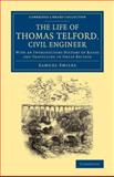 The Life of Thomas Telford, Civil Engineer : With an Introductory History of Roads and Travelling in Great Britain, Smiles, Samuel, 1108067891