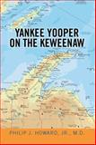 Yankee Yooper on the Keweenaw, Philip J. Howard, 1493187899