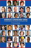 America's Uninsured Crisis : Consequences for Health and Health Care, Committee on Health Insurance Status and Its Consequences and Institute of Medicine Staff, 0309127890