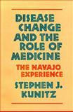 Disease Change and the Role of Medicine : The Navajo Experience, Kunitz, Stephen J., 0520067894