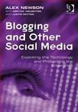 Blogging and Other Social Media : Exploiting the Technology and Protecting the Enterprise, Patten, Justin and Newson, Alex, 0566087898