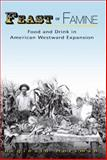 Feast or Famine : Food and Drink in American Westward Expansion, Horsman, Reginald, 0826217893