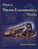 How a Steam Locomotive Works, Karen Parker, 0939487896