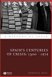 Spain's Centuries of Crisis, 1300-1474, Ruiz, Teofilo F., 1405127899