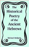 The Historical Poetry of the Ancient Hebrews, Heilprin, Michael, 1410217892