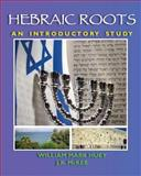 Hebraic Roots: an Introductory Study, William Huey, 1468047892