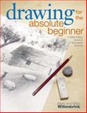 Drawing for the Absolute Beginner, Mark Willenbrink and Mary Willenbrink, 1581807899