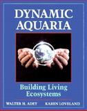 Dynamic Aquaria : Building Living Ecosystems, Walter H. Adey, Karen Loveland, 0120437902