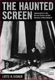 The Haunted Screen : Expressionism in the German Cinema and the Influence of Max Reinhardt, Eisner, Lotte H., 0520257901