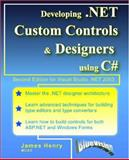 Developing . NET Custom Controls and Designers Using C#, Henry, James, 0972317902