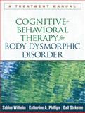 Cognitive-Behavioral Therapy for Body Dysmorphic Disorder : A Treatment Manual, Wilhelm, Sabine and Phillips, Katharine A., 1462507905