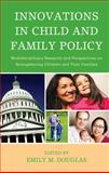Innovations in Child and Family Policy : Multidisciplinary Research and Perspectives on Strengthening Children and Their Families, Douglas, Emily M., 0739137905