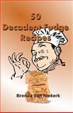50 Decadent Fudge Recipes, Brenda Niekerk, 1500587907