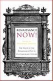 Renaissance Now! : The Value of the Renaissance Past in Contemporary Culture, , 303430790X