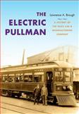 The Electric Pullman : A History of the Niles Car and Manufacturing Company, Brough, Lawrence A., 0253007909