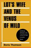 Lot's Wife and the Venus of Milo : Conflicting Attitudes to the Cultural Heritage in Modern Russia, Thomson, Boris, 0521157900