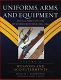 Uniforms, Arms, and Equipment : The U. S. Army on the Western Frontier, 1880-1892, McChristian, Douglas C., 0806137908