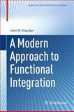 A Modern Approach to Functional Integration, Klauder, John R., 0817647902