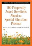 100 Frequently Asked Questions about the Special Education Process : A Step-by-Step Guide for Educators, Pierangelo, Roger and Giuliani, George A., 1412917905