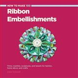 How to Make 100 Ribbon Embellishments, Elaine Schmidt, 1589237900