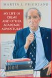 My Life in Crime and Other Academic Adventures, Friedland, Martin L., 0802097901