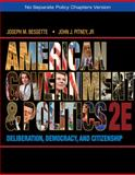 American Government and Politics : Deliberation, Democracy, and Citizenship - No Separate Policy Chapters, Bessette, Joseph M. and Pitney, John J., 1133587909