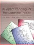 Blueprint Reading for the Machine Trades, Schultz, Russell R. and Smith, Larry, 0130397903