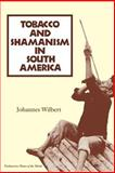 Tobacco and Shamanism in South America, Wilbert, Johannes, 0300057903