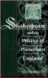 Shakespeare and the Politics of Protestant England, Hamilton, Donna B., 0813117909