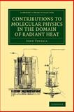 Contributions to Molecular Physics in the Domain of Radiant Heat : A Series of Memoirs Published in the 'Philosophical Transactions' and 'Philosophical Magazine', with Additions, Tyndall, John, 1108067905