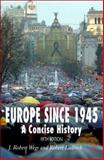 Europe Since 1945 : A Concise History, Wegs, J. Robert and Ladrech, Robert, 1403917906