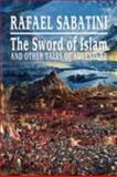 The Sword of Islam and Other Tales of Adventure, Sabatini, Rafael, 1434467902