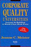 Corporate Quality Universities : Lessons Learned from Programs That Produce Results, Meister, Jeanne C., 1556237901