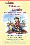 Cómo Criar con Cariño : Los Prímeros Trres Años de la Niñez, Carlebach, Diane and Tate, Beverly, 1878227904