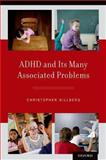 ADHD and Its Many Associated Problems, Gillberg, Christopher, 0199937907
