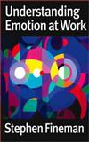 Understanding Emotion at Work, Fineman, Stephen, 0761947906