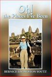 Oh! the Places I've Been, Bernice Livingston Youtz, 1493177907