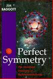 Perfect Symmetry : The Accidental Discovery of Buckminsterfullerene, Baggott, Jim, 0198557906