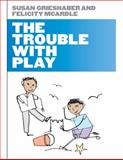 The Trouble with Play 9780335237906
