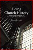 Doing Church History : A User-Friendly Introduction to Researching the History of Christianity, Heath, Gordon L., 1894667905