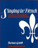 Singing in French : A Manual of French Diction and French Vocal Repertoire, Grubb, Thomas, 0028707907