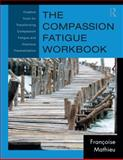 The Compassion Fatigue Workbook : Creative Tools for Transforming Compassion Fatigue and Vicarious Traumatization, Mathieu, Françoise, 0415897904