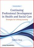 Continuing Professional Development in Health and Social Care, Auldeen Alsop, 1444337904