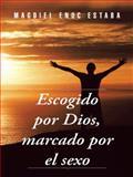 Escogido Por Dios, Marcado Por el Sexo, Magdiel Enoc Estaba, 1463387903