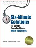 Six-Minute Solutions for Civil PE Exam Problems : Water Resources, Schneiter, R. Wane, 1888577908